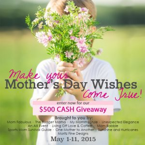 Make your Mother's Day wishes come true with $500 Mother's Day Cash Giveaway to spend any way she wants!