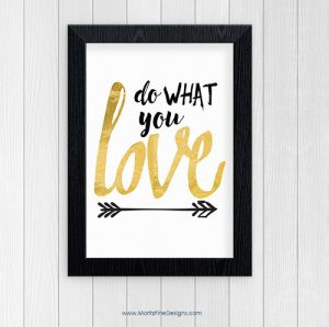 """Do you """"Do What You Love""""?...or maybe you need to! Use this free printable poster in your home, office or even bedroom."""